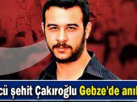 Ülkücü şehit Çakıroğlu Gebze'de anılacak