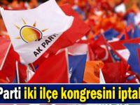 AK Parti iki ilçe kongresini iptal etti