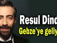 Resul Dindar Gebze'ye geliyor!