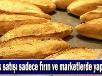 Ekmek satışı sadece fırın ve marketlerde yapılacak