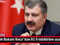 Sağlık Bakanı Koca'dan 81 il müdürüne uyarı