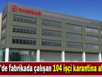 Gebze'deki fabrikada çalışan 104 işçi karantina altında!