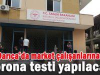 Darıca'da market çalışanlarına Korona testi yapılacak