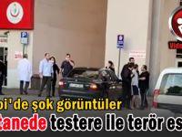 Darıca Farabi'de testere ile terör estirdi!