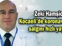 """Hamşioğlu; """"Kocaeli'de salgın hızlı yayıldı"""""""