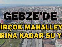 Gebze'de bir çok mahallede sular kesik olacak!