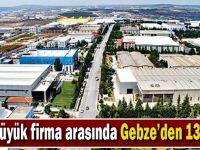500 büyük firma arasında Gebze'den 13 firma