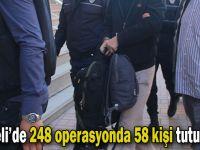 248 operasyonda 58 kişi tutuklandı