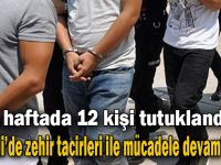 1 haftada 12 kişi tutuklandı!