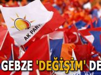 AK Gebze 'Değişim' dedi!