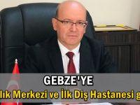Gebze'ye 4 sağlık merkezi ve ilk diş hastanesi geliyor'