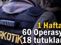 1 haftada 60 operasyonda 18 kişi tutuklandı