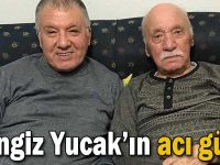 Cengiz Yucak'ın acı günü