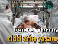 Kocaeli'de ağır hasta sayısında ciddi artış yaşanıyor!