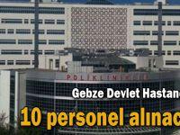 Gebze Devlet Hastanesi'ne 10 personel alınacak!