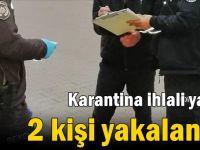 Karantina ihlali yapan 2 kişi yakalandı!