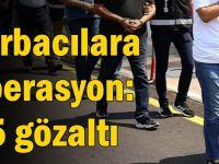 Torbacılara operasyon: 15 gözaltı