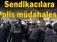 Tedbir dinlemeyen Sendikacılara Polis müdahalesi!