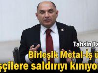 Tarhan: Birleşik Metal-İş üyesi işçilere saldırıyı kınıyorum