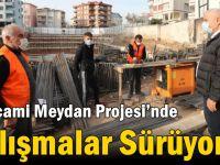 Sarıcami Meydan Projesi'nde Çalışmalar Sürüyor