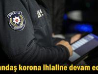 26 kişi karantinayı 105 kişi sokağa çıkmayı ihlal etti