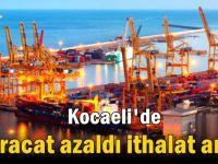 Kocaeli'de ihracat azaldı ithalat arttı