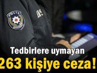 Tedbirlere uymayan 263 kişiye ceza!