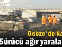 Gebze'de kaza! sürücü ağır yaralandı