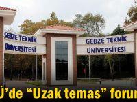 "GTÜ'de ""Uzak temas"" forumu!"