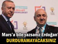 Mars'a bile yazsanız Erdoğan'ı DURDURAMAYACAKSINIZ