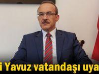 Vali Yavuz vatandaşı uyardı!