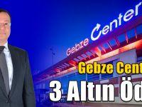 Gebze Center'e 3 Altın Ödül