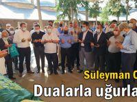 Süleyman Olgun, dualarla uğurlandı!