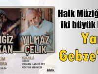 Halk müziğinin iki büyük ismi yarın Gebze'de