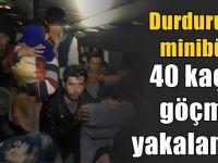 Durdurulan minibüsten 40 düzensiz göçmen çıktı