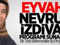 Eyvah! Nevruz izdivaç programı sunacak