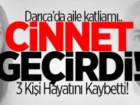 Darıca'da cinnet! 3 kişi hayatını kaybetti