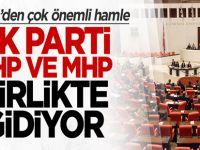 Türkiye'den flaş hamle: AK Parti, CHP, MHP birlikte gidiyor
