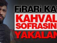 Firari Katil Kahvaltı Sofrasında Yakalandı
