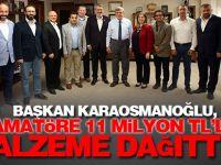 Başkan Karaosmanoğlu,  ''Amatöre 11 milyon TL'lik malzeme dağıttık''