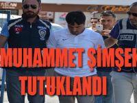 MUHAMMET ŞİMŞEK TUTUKLANDI