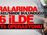 16 İlde FETÖ Operasyonu: 60 Gözaltı