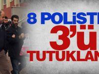 8 Polisten 3'ü Tutuklandı