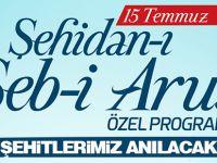 ''15 Temmuz Şehidan-ı Şeb-i Arus'' programında şehitlerimiz anılacak
