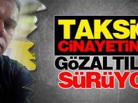 Taksici cinayetinde 1 gözaltı kararı daha...
