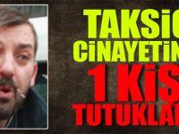 Taksici cinayetinde 1 kişi tutuklandı