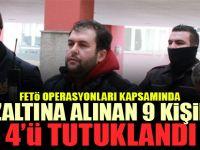 Gözaltına alınan 9 kişiden 4'ü tutuklandı