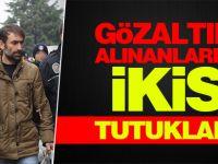 Gözaltına alınan 12 kişiden 2'si tutuklandı