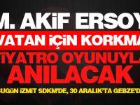 İstiklal şairimiz M. Akif Ersoy ''Vatan İçin Korkma'' tiyatro oyunuyla anılacak