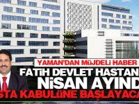 Fatih Devlet Nisan ayında hasta kabulüne başlayacak